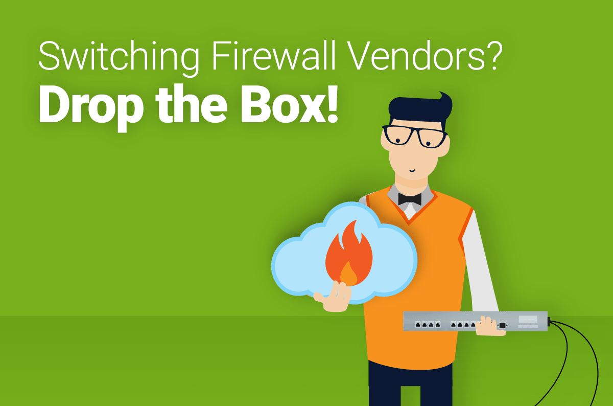 Switching Security Vendors? Drop the Box!