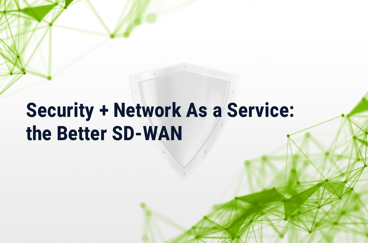 Security + Network As a Service: the Better SD-WAN