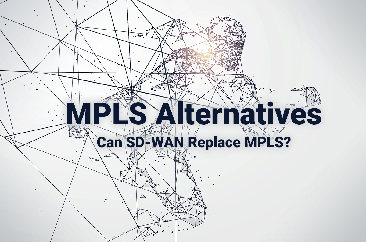 MPLS Alternatives: Can SD-WAN Replace MPLS?